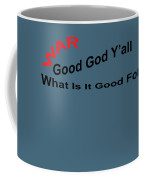 War What Is It Good For Coffee Mug