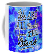 We Are All Made From The Stars Coffee Mug by Monique Faella