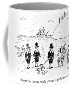 We Are Totally Opposed To Globalization Coffee Mug