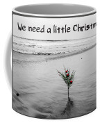 We Need A Little Christmas Coffee Mug