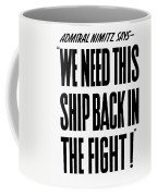 We Need This Ship Back In The Fight  Coffee Mug