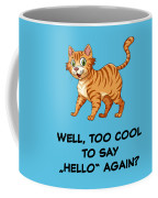 Well, Too Cool To Say Hello Again Funny Cat Gift Coffee Mug
