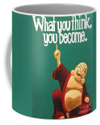 What You Think You Become Buddha Coffee Mug