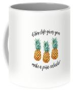 When Life Gives You Pineapple Make A Pina Colada Coffee Mug