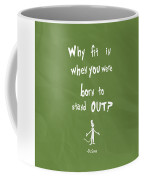 Why Fit In When You Were Born To Stand Out Coffee Mug