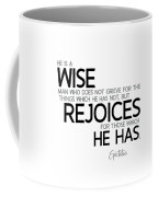 Wise Man, Rejoices Which He Has - Epictetus Coffee Mug