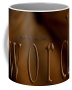 Words Are Only Words 3 Coffee Mug