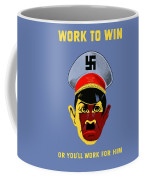 Work To Win Or You'll Work For Him Coffee Mug