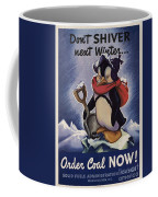 World War II Patriotic Posters Usa Conservation Coal Do Not Shiver Next Winter Order Coal Now Coffee Mug
