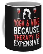 Yoga And Wine Because Therapy Is Expensive Coffee Mug