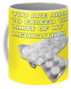 You Are About To Exceed The Limits Of My Medication  Coffee Mug