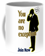 You Are No Exception - Join Now Coffee Mug