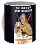 You Dish It Up We'll Dish It Out  Coffee Mug