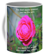 You Marry The Person Who Cannot Live Without Motivational Quote Coffee Mug