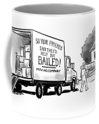Your Friends Bailed Moving Co Coffee Mug