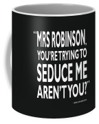 Youre Trying To Seduce Me Coffee Mug