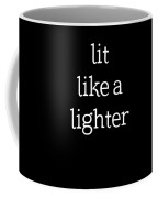 Lit Like A Lighter Womens Shirt Funny Quotes Gift Wife Girlfriend Cute T Shirt Coffee Mug