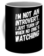 Not An Introvert Show Up When No One Is Looking Funny Humor Social Awkward Coffee Mug