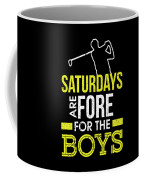 Saturdays Are Fore The Boys Funny Golf Coffee Mug