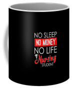 No Sleep No Money No Life Nursing Student Coffee Mug