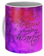 A Dream Is A Wish Coffee Mug