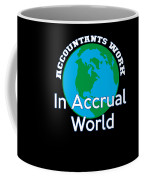 Accountants Work In Accrual World Accounting Pun Coffee Mug