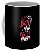 All I Need Is A Ball Field And Boys To Beat Coffee Mug