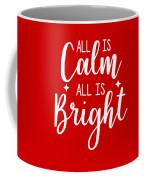All Is Calm All Is Bright Coffee Mug