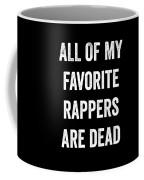 All Of My Favorite Rappers Are Dead Coffee Mug