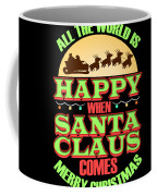 All The World Is Happy When Santa Claus Comes Merry Christmas Coffee Mug