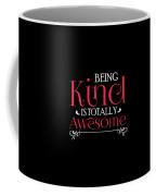 Being Kind Is Totally Awesome Antibully Coffee Mug
