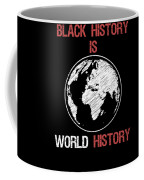 Black History Is World History Month African American Pride Coffee Mug