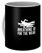 Breathing Is For The Weak Swimming  Coffee Mug