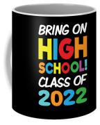 Bring On High School Class 2022 Back To School Coffee Mug