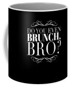 Bro Do You Even Brunch Coffee Mug