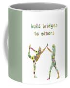 Build Bridges To Others Coffee Mug