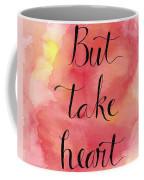 But Take Heart Coffee Mug