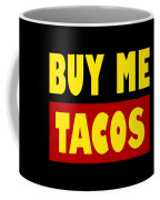 Buy Me Tacos Funny Tshirt Coffee Mug
