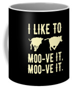 Cow Lover I Like To Moo Ve It Moo Ve It Gift Idea Coffee Mug