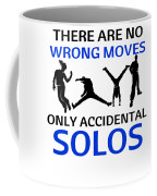 Dance No Wrong Moves Only Accidental Solos Dancing Dancer Coffee Mug