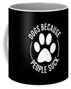 Dog Lover Shirt Dogs Because People Suck Gift Tee Coffee Mug