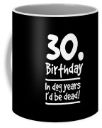 Dog Shirt 30 Birthday In Dog Years Id Be Dead Gift Tee Coffee Mug