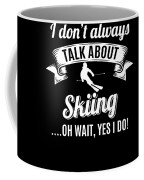 Dont Always Talk About Skiing Oh Wait Yes I Do Coffee Mug