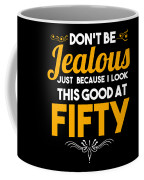 Dont Be Jealous I Look Good At Fifty 50th Birthday Coffee Mug