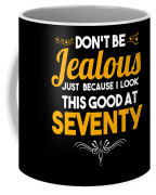 Dont Be Jealous I Look Good At Seventy 70th Birthday Coffee Mug