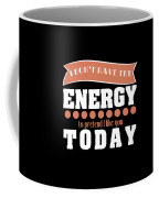 Dont Have Energy To Pretend I Like You Tee Design Perfect Naughty Gift This Holiday Grab It Now Coffee Mug