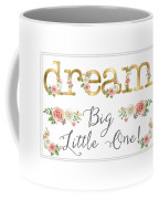 Dream Big Little One - Blush Pink And White Floral Watercolor Coffee Mug