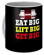 Eat Big Lift Big Get Big Gym Workout Fitness Coffee Mug