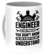 Engineering Engineer Solving Problems You Didnt Know You Had Inways You Wouldnt Understand Coffee Mug