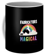Fabricators Are Magical Coffee Mug